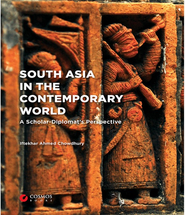 SOUTH ASIA IN THE CONTEMPORARY WORLD: A Scholar-Diplomat's Perspective